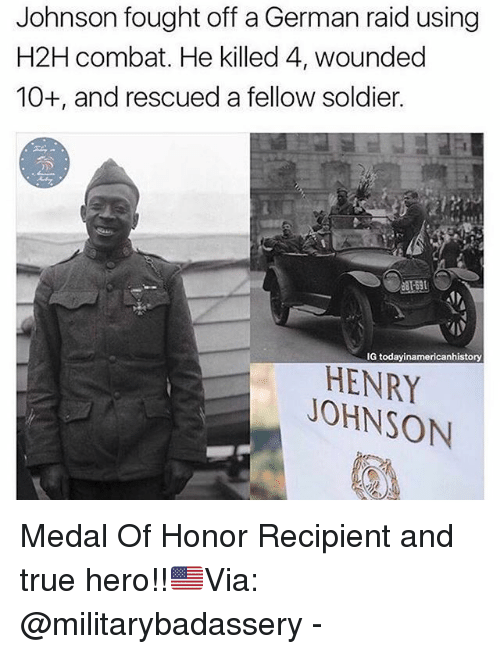 Memes, True, and Today: Johnson fought off a German raid using  H2H combat. He killed 4, wounded  10+, and rescued a fellow soldier.  IG today inamericanhistory  JOHNSON Medal Of Honor Recipient and true hero!!🇺🇸Via: @militarybadassery -