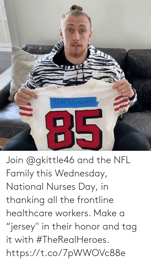 """Wednesday: Join @gkittle46 and the NFL Family this Wednesday, National Nurses Day, in thanking all the frontline healthcare workers. Make a """"jersey"""" in their honor and tag it with #TheRealHeroes. https://t.co/7pWWOVc88e"""