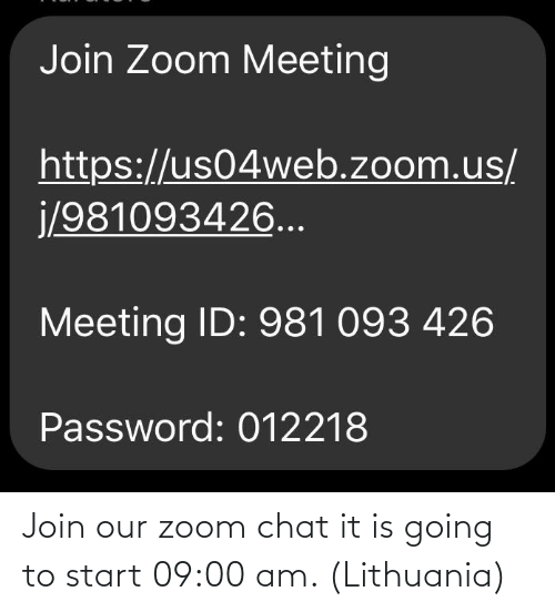 Lithuania: Join our zoom chat it is going to start 09:00 am. (Lithuania)
