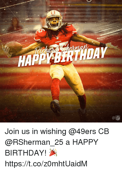 San Francisco 49ers, Birthday, and Memes: Join us in wishing @49ers CB @RSherman_25 a HAPPY BIRTHDAY! 🎉 https://t.co/z0mhtUaidM