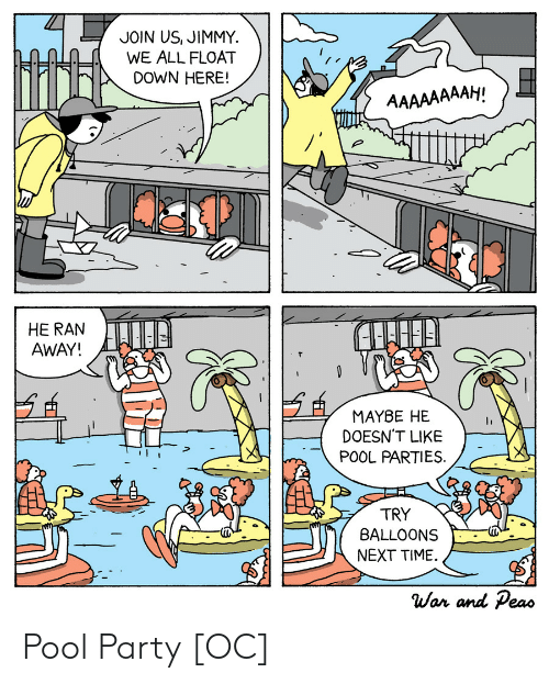 Next Time: JOIN US, JIMMY  WE ALL FLOAT  DOWN HERE!  AAAAAAAAH!  HE RAN  AWAY!  MAYBE HE  DOESN'T LIKE  POOL PARTIES  TRY  BALLOONS  NEXT TIME  War and Peas Pool Party [OC]