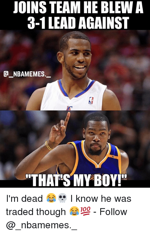 "That's My Boy: JOINS TEAM HE BLEW A  3-1LEAD AGAINST  _NBAMEMES  ""THAT'S MY BOY! I'm dead 😂💀 I know he was traded though 😂💯 - Follow @_nbamemes._"