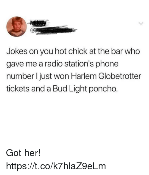 Funny, Phone, and Radio: Jokes on you hot chick at the bar who  gave me a radio station's phone  number I just won Harlem Globetrotter  tickets and a Bud Light poncho. Got her! https://t.co/k7hlaZ9eLm