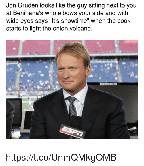 "Elbows: Jon Gruden looks like the guy sitting next to you  at Benihana's who elbows your side and with  wide eyes says ""It's showtime"" when the cook  starts to light the onion volcano. https://t.co/UnmQMkgOMB"