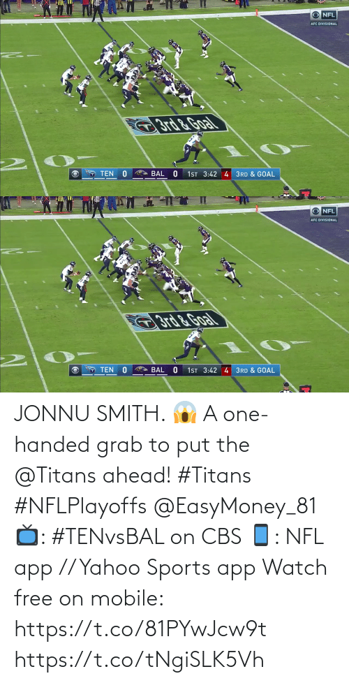 grab: JONNU SMITH. 😱  A one-handed grab to put the @Titans ahead! #Titans #NFLPlayoffs @EasyMoney_81  📺: #TENvsBAL on CBS 📱: NFL app // Yahoo Sports app Watch free on mobile: https://t.co/81PYwJcw9t https://t.co/tNgiSLK5Vh