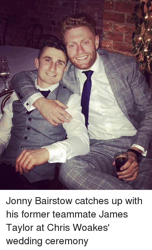 Memes, James Taylor, and 🤖: Jonny Bairstow catches up with his former teammate James Taylor at Chris Woakes' wedding ceremony