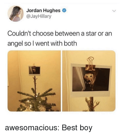 Tumblr, Angel, and Best: Jordan Hughes  @JayHillary  Couldn't choose between a star or an  angel so l went with both  s? awesomacious:  Best boy