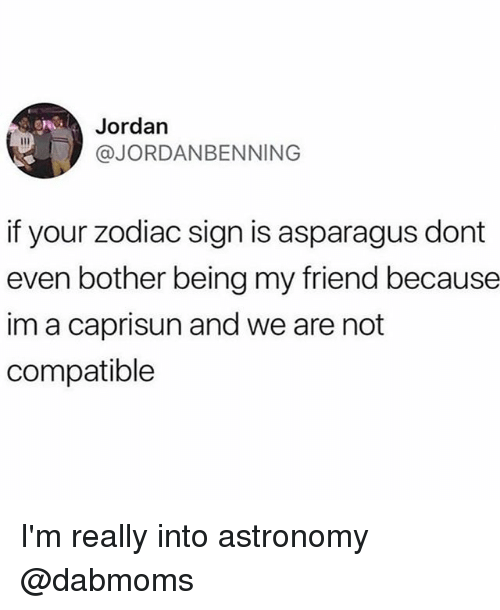 Jordan if Your Zodiac Sign Is Asparagus Dont Even Bother Being My