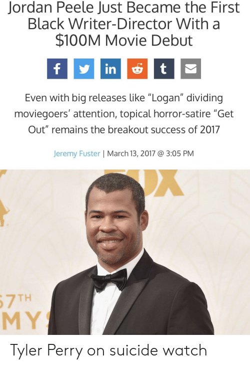 "Jordan Peele, Tyler Perry, and Black: Jordan Peele Just Became the First  Black Writer-Director With a  $100M Movie Debut  fint  Even with big releases like ""Logan"" dividing  moviegoers' attention, topical horror-satire ""Get  Out"" remains the breakout success of 2017  Jeremy Fuster 