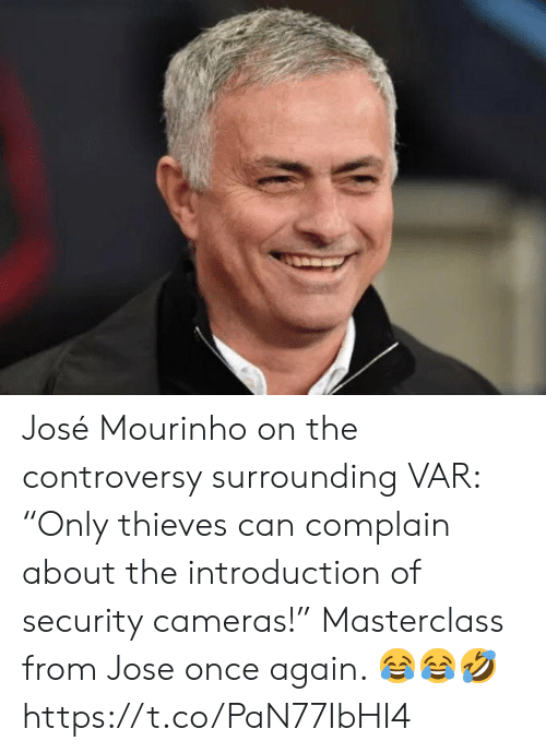 """Soccer, José Mourinho, and Once: José Mourinho on the controversy surrounding VAR: """"Only thieves can complain about the introduction of security cameras!""""   Masterclass from Jose once again. 😂😂🤣 https://t.co/PaN77IbHI4"""