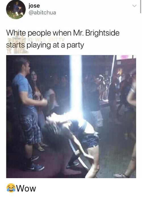 Jose White People When Mr Brightside Starts Playing At A