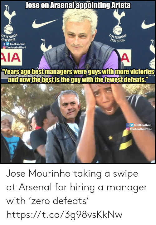 """And Now: Jose on Arsenalappointing Arteta  OTTENHAM  HOTSPUR  TOTTENHAM  HOTSPUR  fy TrollFootball  O TheFootballTroll  AIA  """"Years ago bést managers were guys with more victories  and now the best is the guy with the fewest defeats.""""  ress Bureau  fy TrollFootball  O TheFootballTroll Jose Mourinho taking a swipe at Arsenal for hiring a manager with 'zero defeats' https://t.co/3g98vsKkNw"""
