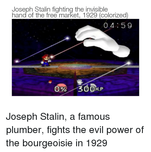 Free, Power, and Bourgeoisie: Joseph Stalin fighting the invisible  hand of the free market, 1929 (colorized)  04 59  8 Joseph Stalin, a famous plumber, fights the evil power of the bourgeoisie in 1929