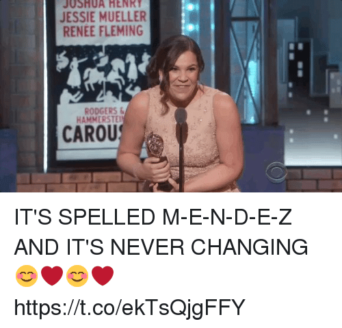Memes, Never, and 🤖: JOSHUA HENRY  JESSIE MUELLER  RENEE FLEMING  RODGERS&  HAMMERSTE  CAROU IT'S SPELLED M-E-N-D-E-Z AND IT'S NEVER CHANGING 😊❤️😊❤️ https://t.co/ekTsQjgFFY