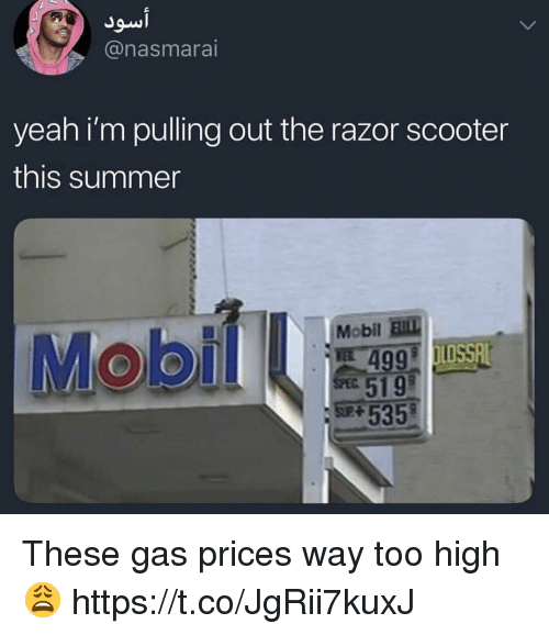 Scooter, Yeah, and Summer: Jow  @nasmara  yeah i'm pulling out the razor scooter  this summer  Mobil EIll  535 These gas prices way too high 😩 https://t.co/JgRii7kuxJ