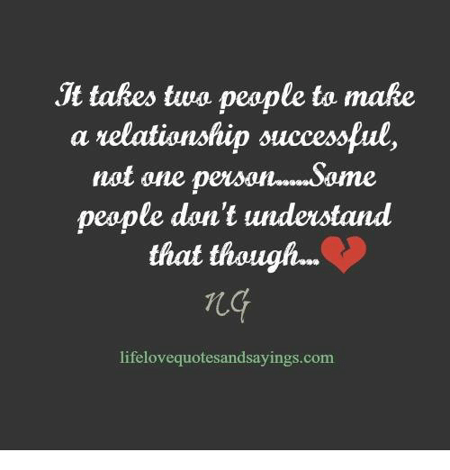 Make A, Com, and Twa: Jt takes twa peaple to make  a telationship successful,  not one peson...Same  peaple don't undeustand  that though…  lifelovequotesandsayings.com
