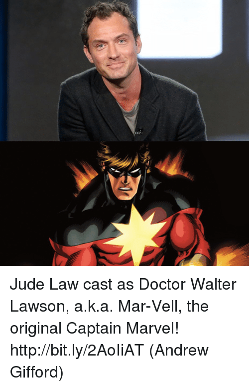 Doctor, Memes, and Http: Jude Law cast as Doctor Walter Lawson, a.k.a. Mar-Vell, the original Captain Marvel! http://bit.ly/2AoIiAT  (Andrew Gifford)