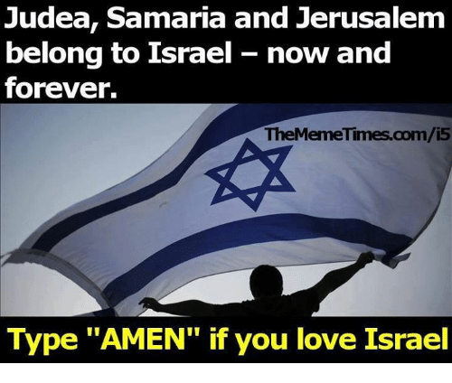 """Love, Memes, and Forever: Judea, Samaria and Jerusalem  belong to Israel now and  forever.  TheMemeTimes.com/i5  Type """"AMEN"""" if you love Israel"""