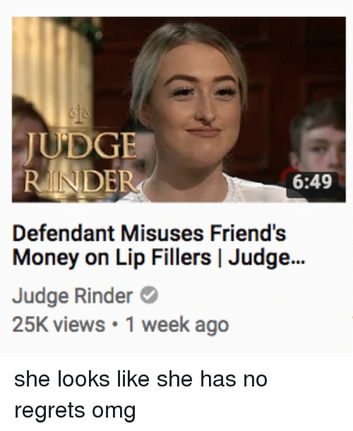 Friends, Money, and Omg: JUDGE  6:49  Defendant Misuses Friend's  Money on Lip Fillers   Judge...  Judge Rinder  25K views 1 week ago she looks like she has no regrets omg