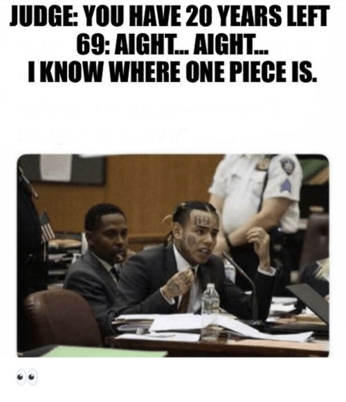 One Piece, MemePiece, and Judge: JUDGE: YOU HAVE 20 YEARS LEFT  69: AIGHT... AIGHT...  I KNOW WHERE ONE PIECE IS.  69 👀