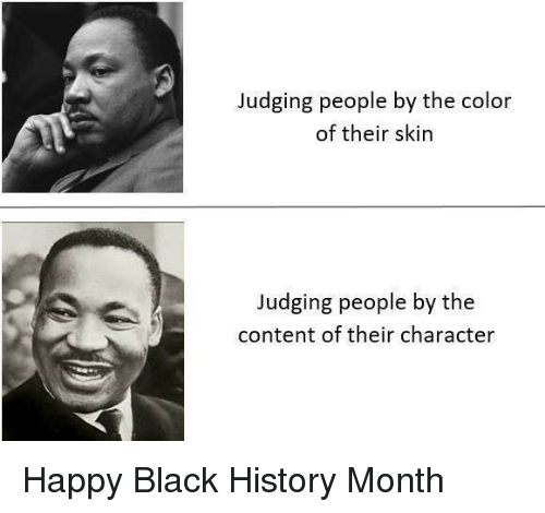 Black History Month, Black, and Happy: Judging people by the color  of their skin  Judging people by the  content of their character Happy Black History Month