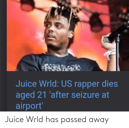 Juice, Seizure, and Rapper: Juice Wrld: US rapper dies  aged 21 'after seizure at  airport' Juice Wrld has passed away