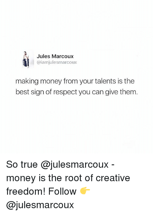 Memes, 🤖, and The Roots: Jules Marcoux  @iam julesmarcoux  making money from your talents is the  best sign of respect you can give them So true @julesmarcoux - money is the root of creative freedom! Follow 👉 @julesmarcoux