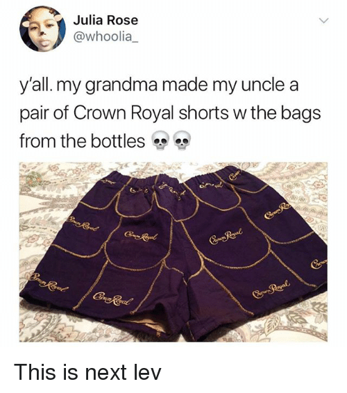 Grandma, Memes, and Rose: Julia Rose  @whoolia  y'all. my grandma made my uncle a  pair of Crown Royal shorts w the bags  from the bottles % This is next lev