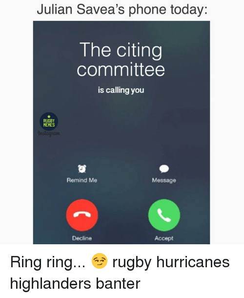 Memes, Phone, and Today: Julian Savea's phone today:  The citing  committee  is calling you  RUGBY  MEMES  Remind Me  Message  Decline  Accept Ring ring... 😏 rugby hurricanes highlanders banter