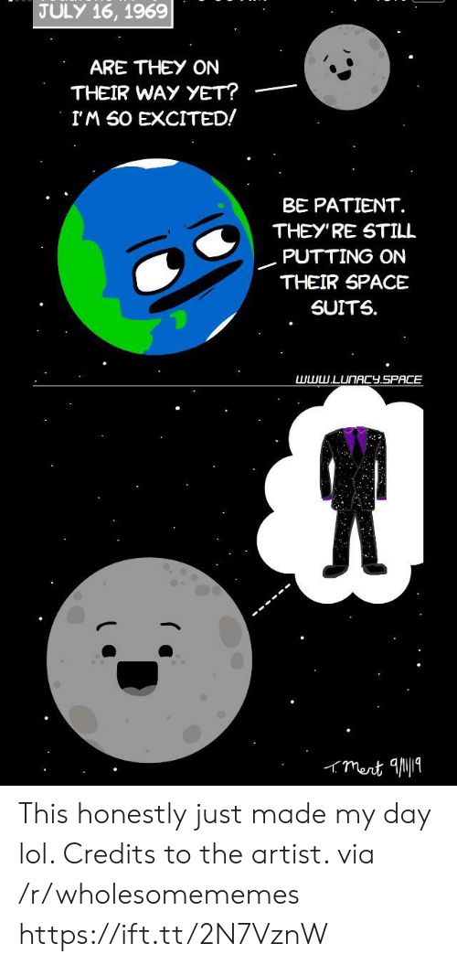 the artist: JULY 16, 1969  ARE THEY ON  THEIR WAY YET?  IM SO EXCITED!  BE PATIENT  THEY'RE STILL  PUTTING ON  THEIR SPACE  SUITS  www.LUNACY.SPACE  mert 1 This honestly just made my day lol. Credits to the artist. via /r/wholesomememes https://ift.tt/2N7VznW