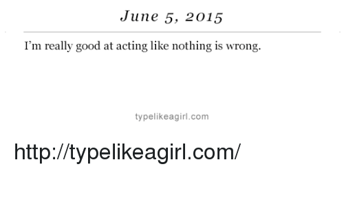 Target, Good, and Http: June 5, 2015  I'm really good at acting like nothing is wrong.  typelikeagirl.com http://typelikeagirl.com/