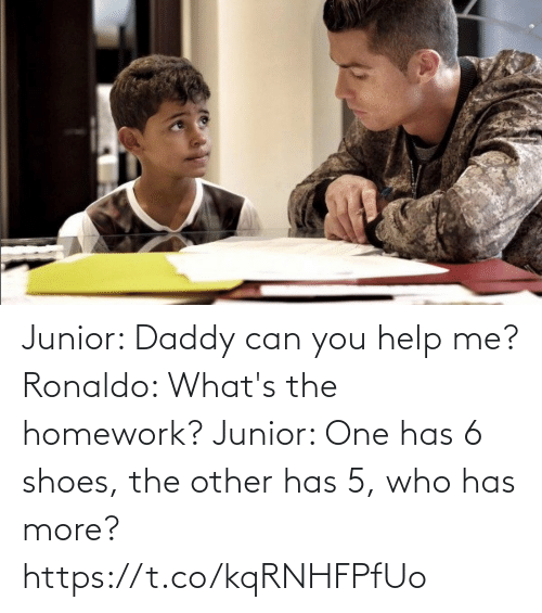 Whats The: Junior: Daddy can you help me?  Ronaldo: What's the homework?   Junior: One has 6 shoes, the other has 5, who has more? https://t.co/kqRNHFPfUo