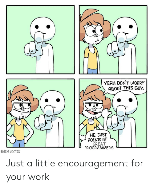 Just A Little: Just a little encouragement for your work