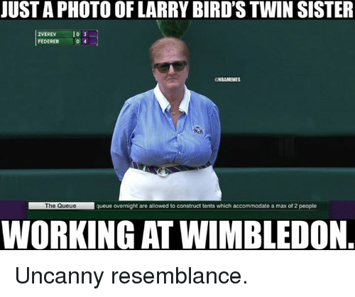 Nba, Birds, and Federer: JUST A PHOTO OF LARRY BIRD'S TWIN SISTER  ZVEREV o 3  FEDERER 。  4  @NBAMEMES  The Queue  queue overnight are allowed to construct tents which accommodate a max of 2 people  WORKING AT WIMBLEDON Uncanny resemblance.