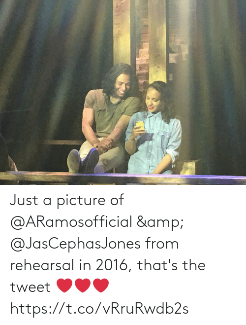 tweet: Just a picture of @ARamosofficial & @JasCephasJones from rehearsal in 2016, that's the tweet ❤️❤️❤️ https://t.co/vRruRwdb2s