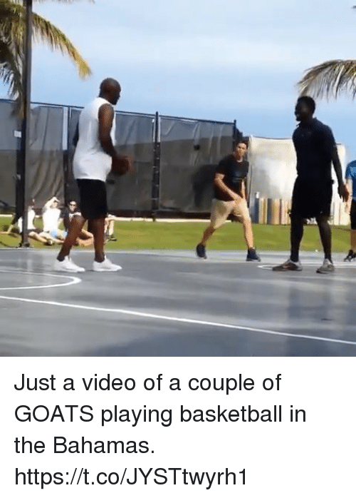 Basketball, Memes, and Bahamas: Just a video of a couple of GOATS playing basketball in the Bahamas.  https://t.co/JYSTtwyrh1