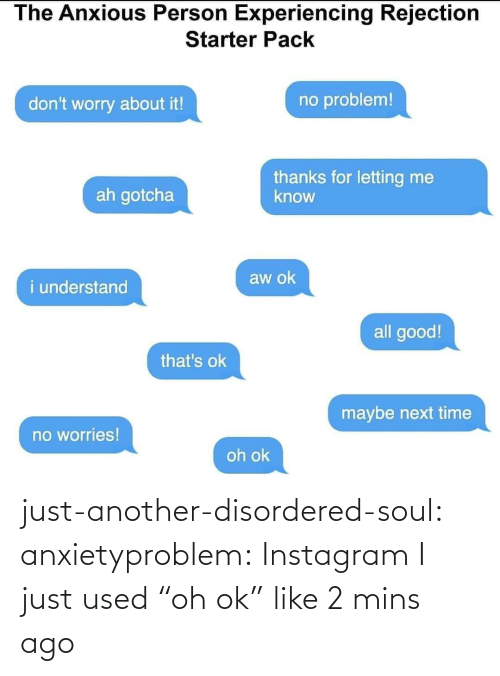"OK: just-another-disordered-soul:  anxietyproblem: Instagram   I just used ""oh ok"" like 2 mins ago"