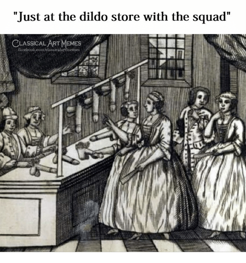 """Dildo, Facebook, and Memes: """"Just at the dildo store with the squad""""  CLASSICAL ART MEMES  facebook.com/classical  es"""