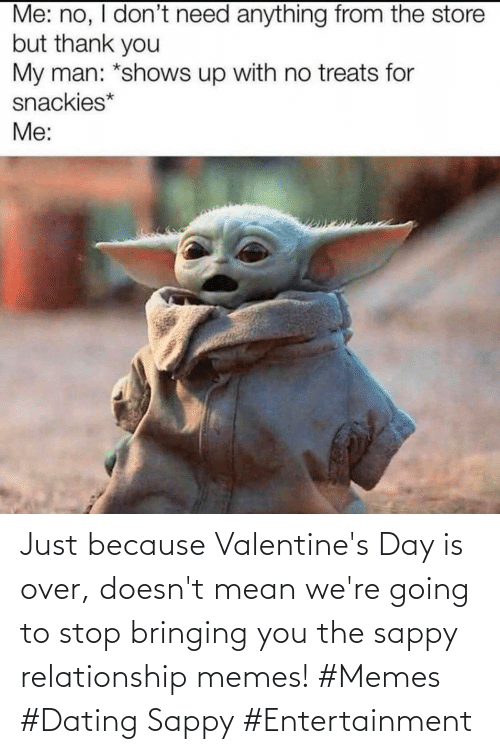 valentines: Just because Valentine's Day is over, doesn't mean we're going to stop bringing you the sappy relationship memes! #Memes #Dating Sappy #Entertainment