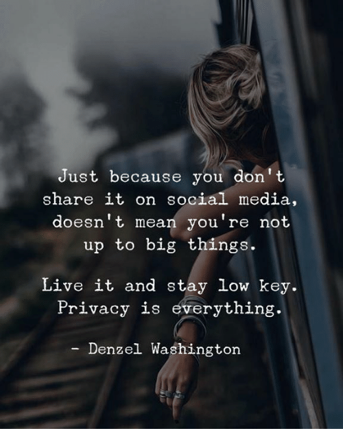 Denzel Washington, Low Key, and Social Media: Just because you don't  share it on social media,  doesn't mean you're not  up to big things.  Live it and stay low key.  Privacy is everything.  Denzel Washington