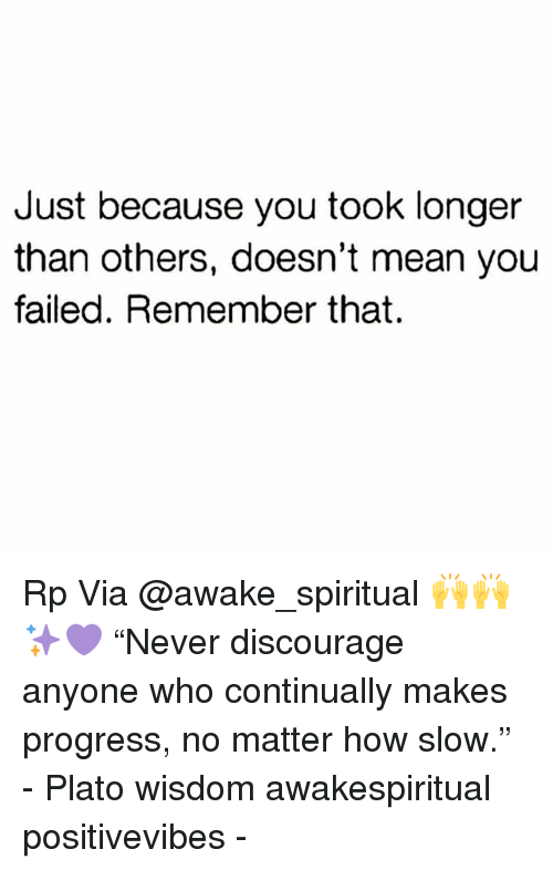 """discourage: Just because you took longer  than others, doesn't mean you  failed. Remember that. Rp Via @awake_spiritual 🙌🙌✨💜 """"Never discourage anyone who continually makes progress, no matter how slow."""" - Plato wisdom awakespiritual positivevibes -"""