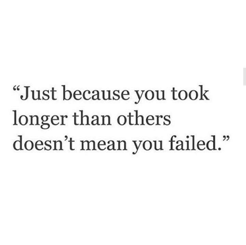 Mean, You, and Just: Just because you took  longer than others  doesn't mean you failed.""
