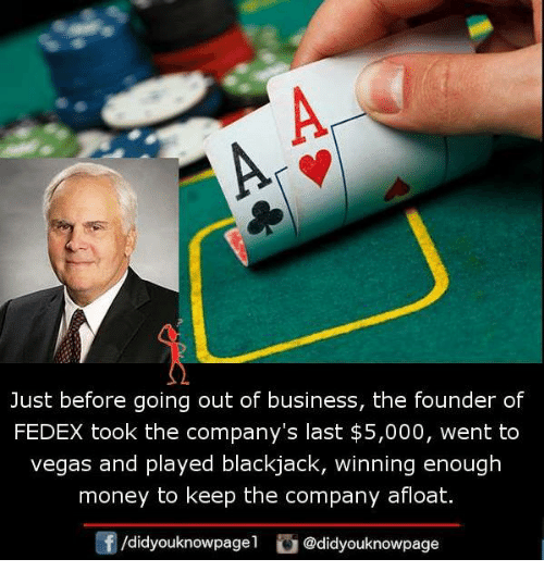 Memes, Money, and Las Vegas: Just before going out of business, the founder of  FEDEX took the company's last $5,000, went to  vegas and played blackjack, winning enough  money to keep the company afloat.  団/d.dyouknowpage1 @didyouknowpage