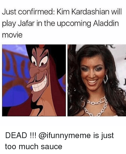 Aladdin, Kim Kardashian, and Memes: Just confirmed: Kim Kardashian will  play Jafar in the upcoming Aladdin  movie DEAD !!! @ifunnymeme is just too much sauce