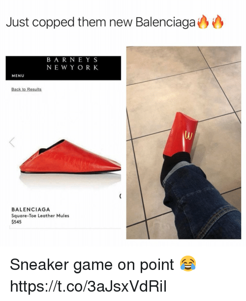 Balenciaga, Game, and Square: Just copped them new Balenciaga  B A R NEY S  NEW Y O R K  MENU  Back to Results  BALENCIAGA  Square-Toe Leather Mules  $545 Sneaker game on point 😂 https://t.co/3aJsxVdRiI