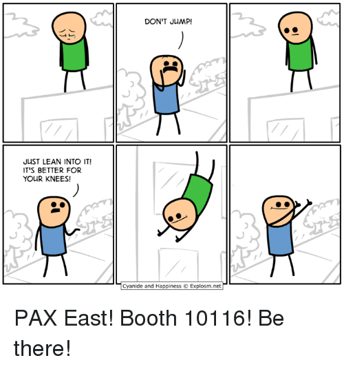 Cyanides And Happiness: JUST LEAN INTO IT!  IT'S BETTER FOR  YOUR KNEES!  DON'T JUMP  Cyanide and Happiness Explosm.net PAX East! Booth 10116! Be there!