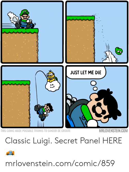 Memes, 🤖, and Com: JUST LET ME DIE  MRLOVENSTEIN.COM  THIS COMIC MADE POSSIBLE THANKS TO SANDER DE GROOTE Classic Luigi.  Secret Panel HERE 🏎 mrlovenstein.com/comic/859