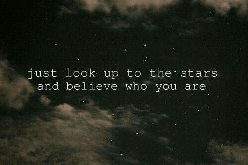 Stars, Who, and Believe: just look up to the stars  and believe who you are