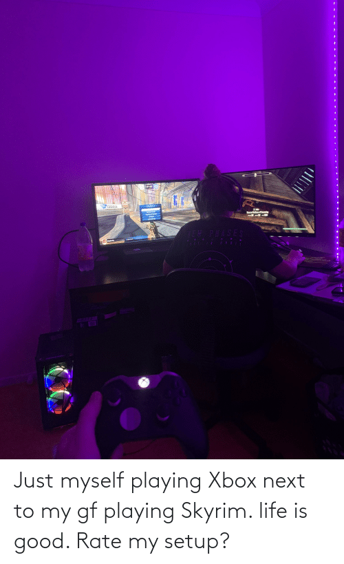 Next To: Just myself playing Xbox next to my gf playing Skyrim. life is good. Rate my setup?