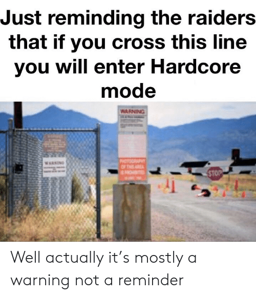 Cross, Raiders, and Hardcore: Just reminding the raiders  that if you cross this line  you will enter Hardcore  mode  WARNING  PAOGRAPY  OF THE RE  OHITED  STOP Well actually it's mostly a warning not a reminder